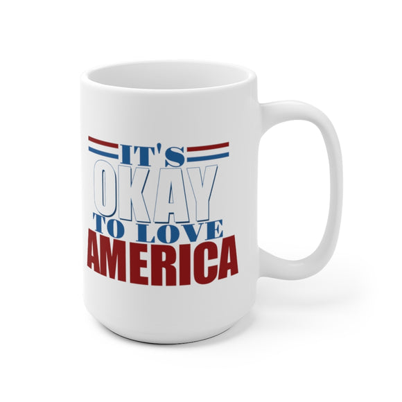 It's Okay to Love America Ceramic Mug (11oz or 15oz)