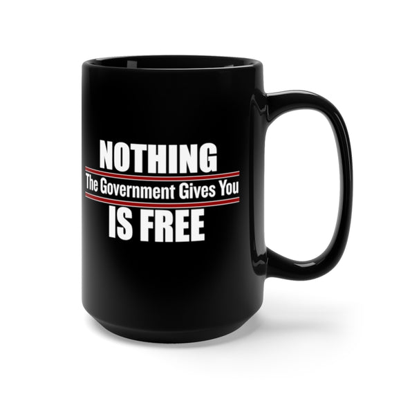 Nothing the Government Gives You Is Free 15oz Mug
