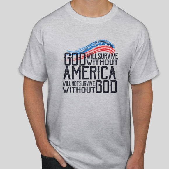 God Will Survive Without America America Will Not Survive Without God T-Shirt - Flag and Cross