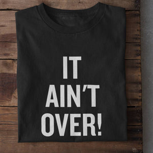 It Ain't Over Cotton Unisex T-Shirt