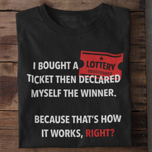 I Bought Myself a Lottery Ticket and Declared Myself the Winner Unisex T-Shirt