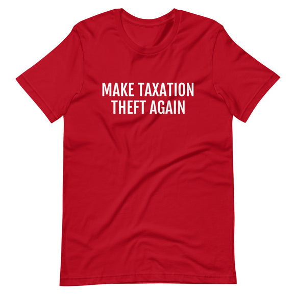 Make Taxation Theft Again Cotton Unisex T-Shirt (Made in the USA)