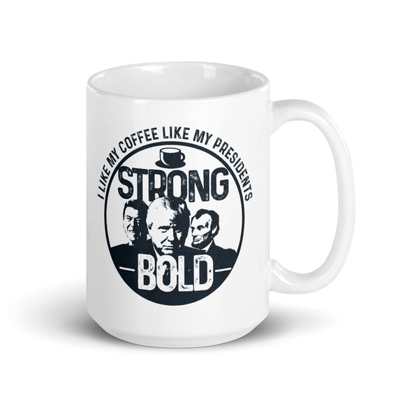 I Like My Coffee Like I Like My Presidents Strong and Bold 15oz Ceramic Mug
