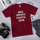 Make Protests Peaceful Again Cotton Unisex T-Shirt