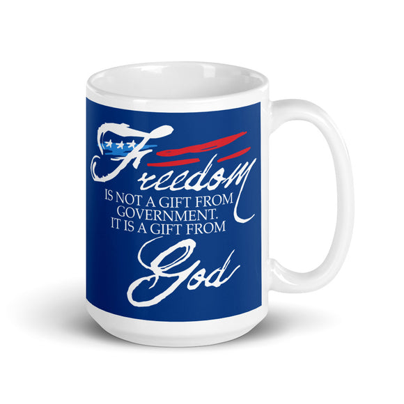 Freedom is not a gift from government it is a gift from God 15oz Mug