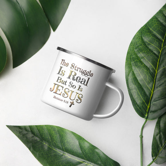 The Struggle Is Real But So Is Jesus Enamel Mug