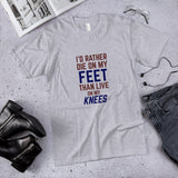 I'd Rather Die on my Feet Than Live on my Knees Cotton Unisex T-Shirt
