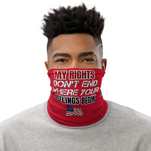 My Rights Don't End Where Your Feelings Begin Face and Neck Gaiter