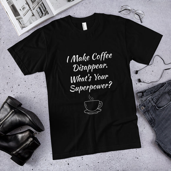 I Make Coffee Disappear. What's Your Superpower? Cotton Unisex T-Shirt