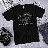 Social Distancing World Champion Unisex Cotton T-Shirt (Made in the USA)