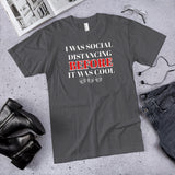 I Was Social Distancing Before It Was Cool Unisex Cotton T-Shirt (Made in the USA)