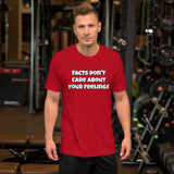 Facts Don't Care About Your Feelings Unisex T-Shirt