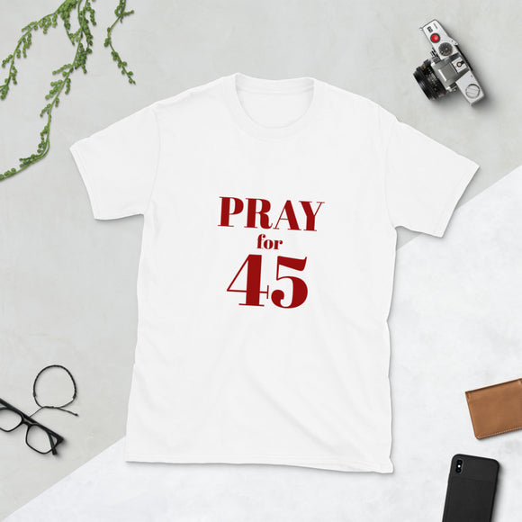 Pray for 45 Unisex T-Shirt