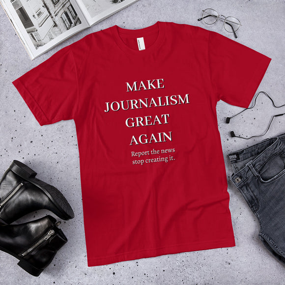 Make Journalism Great Again (Report the News, Stop Creating It) Cotton Unisex T-Shirt
