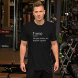 Trump (noun.) The Glue Holding this Republic Together Unisex T-Shirt