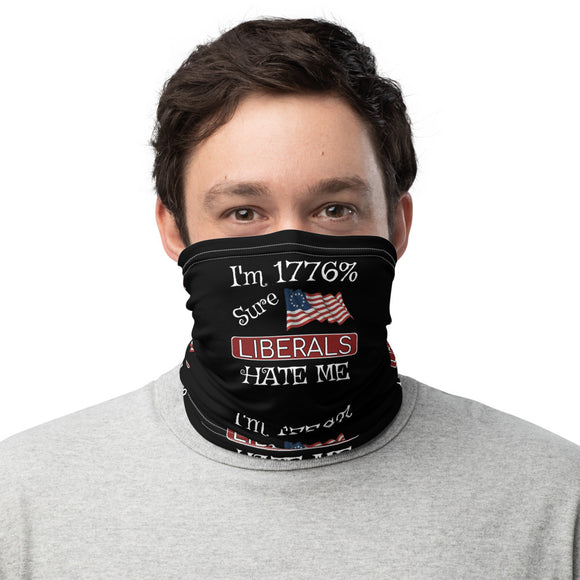 I'm 1776% Sure Liberals Hate Me Face and Neck Gaiter