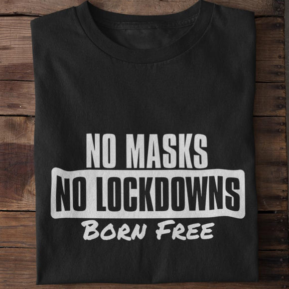 No Masks No Lockdowns Born Free Unisex T-Shirt