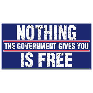 Nothing the Government  Gives You Is Free Sticker