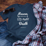 Proverbs 24:11 Rescue Those Being Led Away to Death Unisex T-Shirt