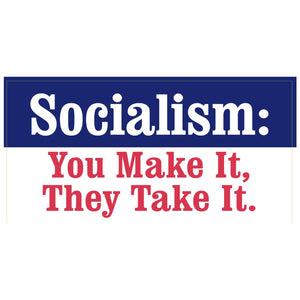 Socialism: You Make It, They Take It Weatherproof Sticker