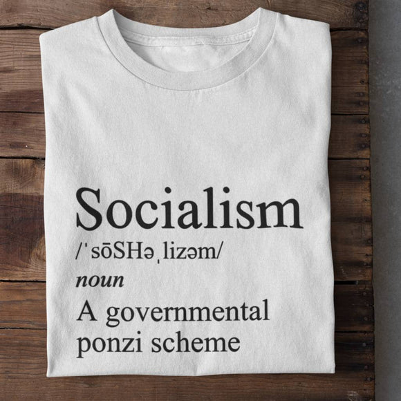 So·cial·ism /ˈsōSHəˌlizəm/ noun A Governmental Ponzi Scheme Unisex Heavy Cotton T-shirt