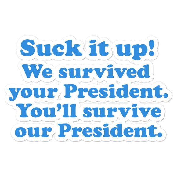 Suck it up! We Survived Your President. You will survive our President sticker - Flag and Cross