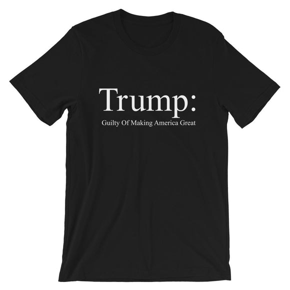 Trump: Guilty Of Making America Great Short-Sleeve Unisex T-Shirt - Flag and Cross