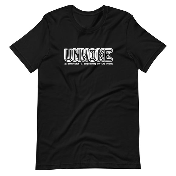 Unwoke: 2A Limited Govt 1A Bible Believing Pro-Life Patriot Unisex T-Shirt