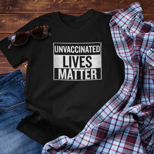 Unvaccinated Lives Matter Unisex T-Shirt