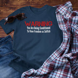 Warning You Are Being Conditioned to View Freedom as Selfish Unisex T-shirts