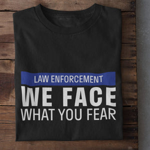 We Face What You Fear (Law Enforcement) Unisex T-Shirt