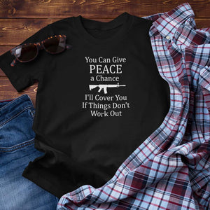 You Can Give Peace a Chance I'll Cover You if Things Don't Work Out Unisex T-Shirts