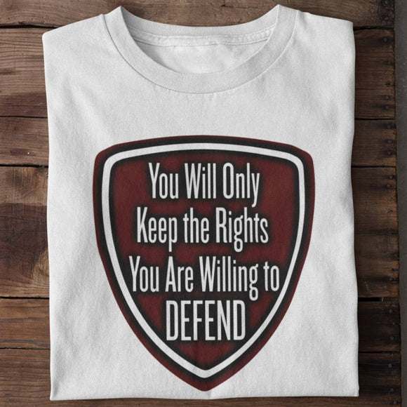 You Will Only Keep the Rights You Are Willing to Defend Unisex T-shirt