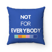 "Blue ""NOT FOR EVERYBODY"" Pillow"