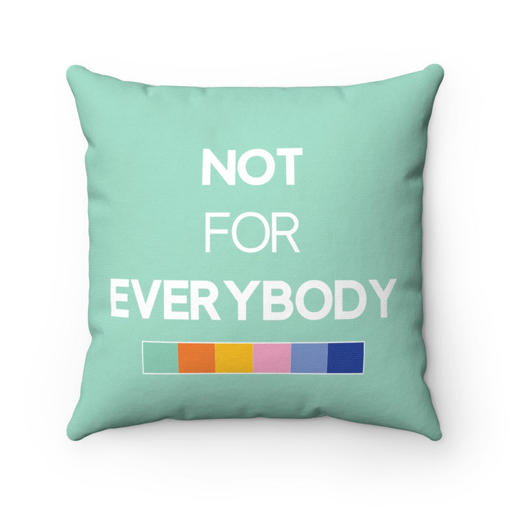 "Mint ""NOT FOR EVERYBODY"" Pillow"