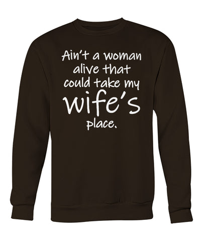 Image of AIN'T A WOMAN ALIVE COULD TAKE MY WIFE'S PLACE Crew Neck Sweatshirt