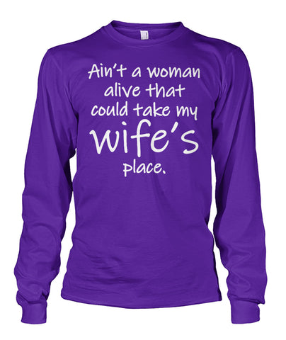 Image of AIN'T A WOMAN ALIVE COULD TAKE MY WIFE'S PLACE Unisex Long Sleeve