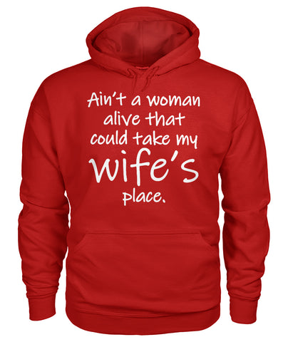 Image of AIN'T A WOMAN ALIVE COULD TAKE MY WIFE'S PLACE Gildan Hoodie