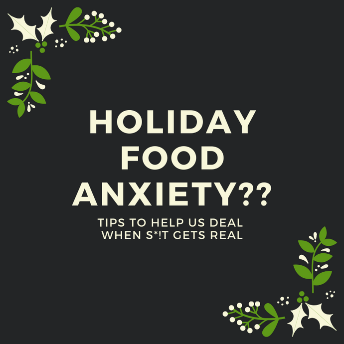 Holiday Food Anxiety: How to deal when ish gets real
