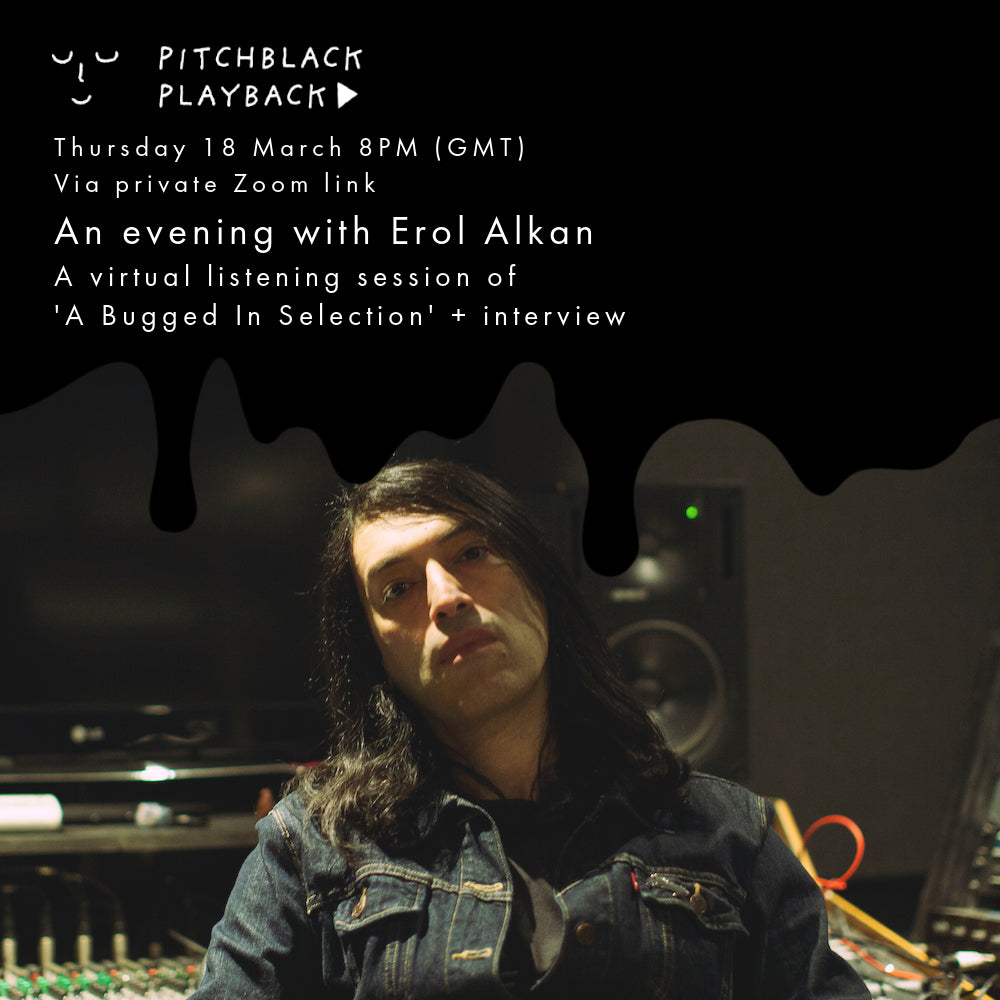 An Evening With Erol Alkan ('A Bugged In Selection' Listening Session + Interview) - 8PM - Thurs 18 March - Private Zoom Event