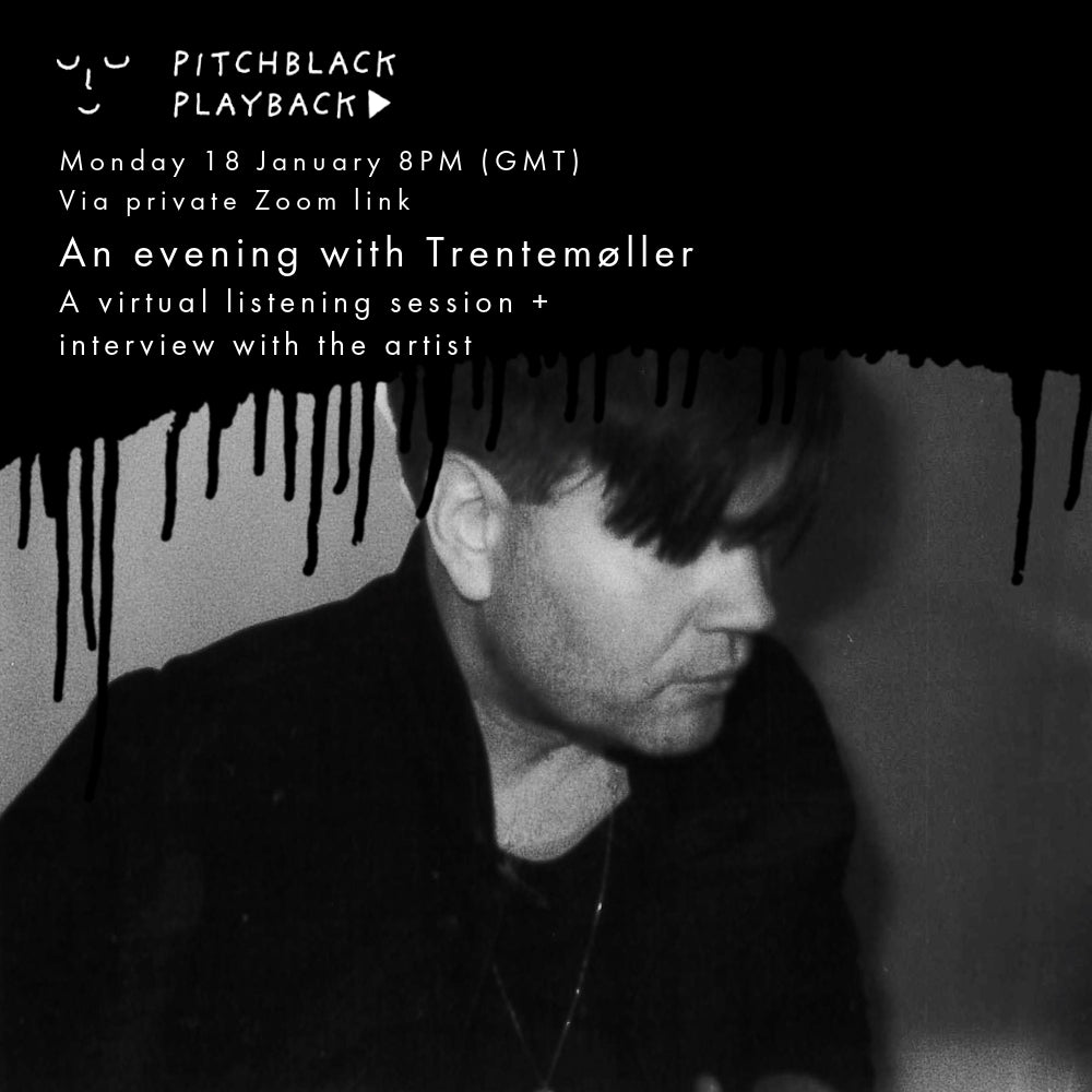 An evening with Trentemøller (listening session + Q&A with the artist) - Mon 18 Jan - 8PM (GMT) via private YouTube link