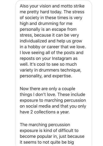 We're not your average apparel for drummers, marching band students, or drum set players. Drummer's clothing taken up a notch; Destroy A Drum has a wide selection of drum Tees, drummer's Outerwear, drum performance Headwear, & drumset Accessories with clean cut styles & crazy artwork designs. Shop the best in drum clothing and drummer's outfits for any kind of drummer. Drummer's apparel made with drum designs including t-shirts, hoodies, baseball tees, & more. Drum clothing that speaks for your character & personality on & off the stage; whether you're a drummer, percussionist, in marching band, or representing your passion through our company motto. Destroy A Drum has the drum gear to make you ready to DESTROY