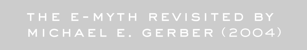 THE E-MYTH REVISITED BY MICHAEL E. GERBER (2004)