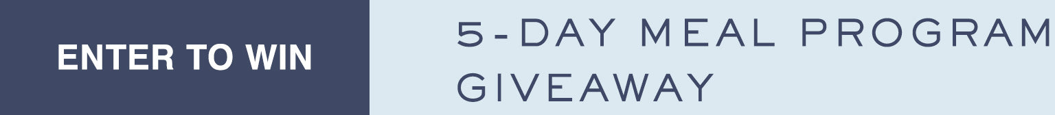 ENTER TO WIN | 5-day Meal Program Giveaway
