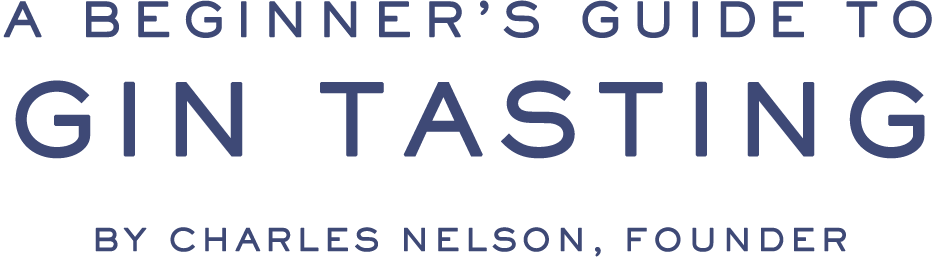 A BEGINNER'S GUIDE TO GIN TASTING by Charles Nelson, Founder