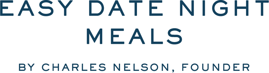 EASY DATE NIGHT MEALS  By Charles Nelson