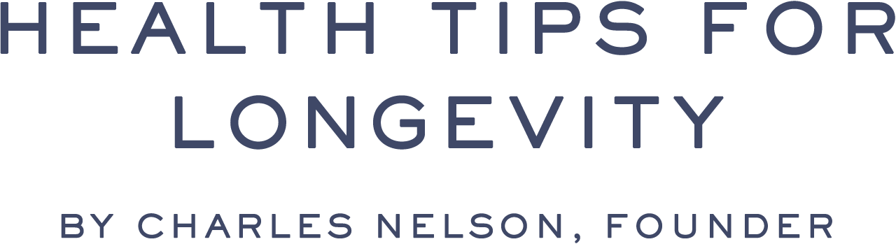 HEALTH TIPS FOR LONGEVITY by Charles Nelson, Founder
