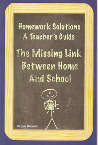 Homework Solutions: A Teacher's Guide-The Missing Link Between Home and School