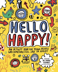 Hello Happy! An Activity Book for Young People Who Sometimes Feel Sad or Angry