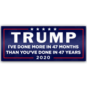 Ive Done More in 47 Months Trump Bumper Sticker / DT-BS-546